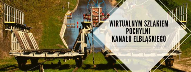 Wirtualnym szlakiem pochylni Kanału Elbląskiego