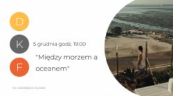 """DKF: """"Między morzem a oceanem"""""""